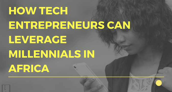 How Tech Entrepreneurs Can Leverage Millennials in Africa